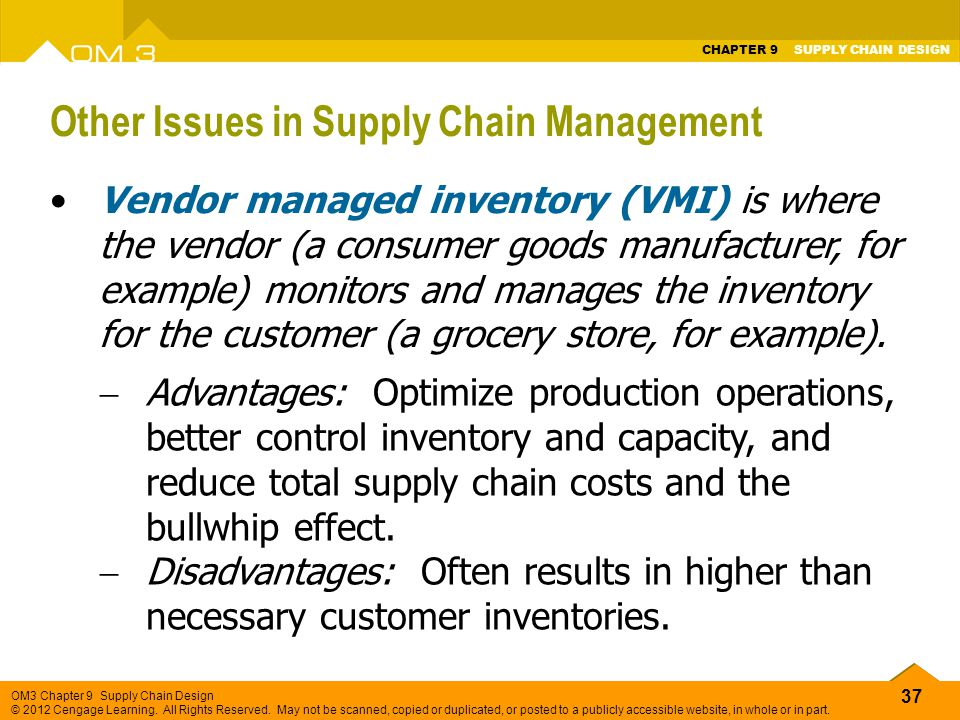 37 OM3 Chapter 9 Supply Chain Design © 2012 Cengage Learning. All Rights Reserved. May not be scanned, copied or duplicated, or posted to a publicly a