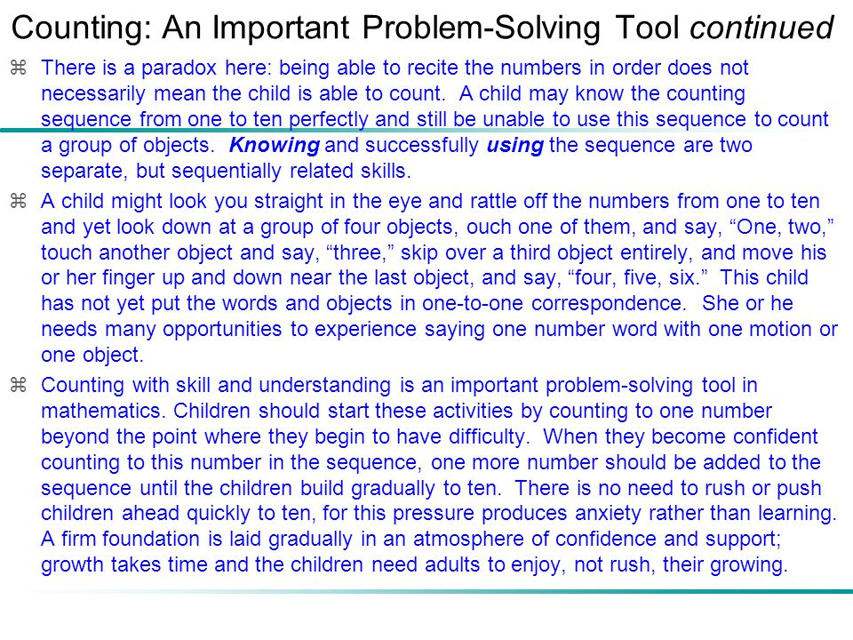 Counting: An Important Problem-Solving Tool continued  There is a paradox here: being able to recite the numbers in order does not necessarily mean t