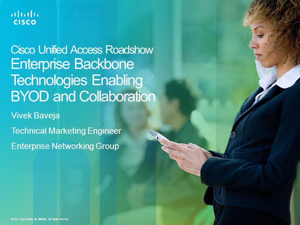 Cisco Confidential © 2012 Cisco and/or its affiliates. All rights reserved. 1 Cisco Unified Access Roadshow Enterprise Backbone Technologies Enabling