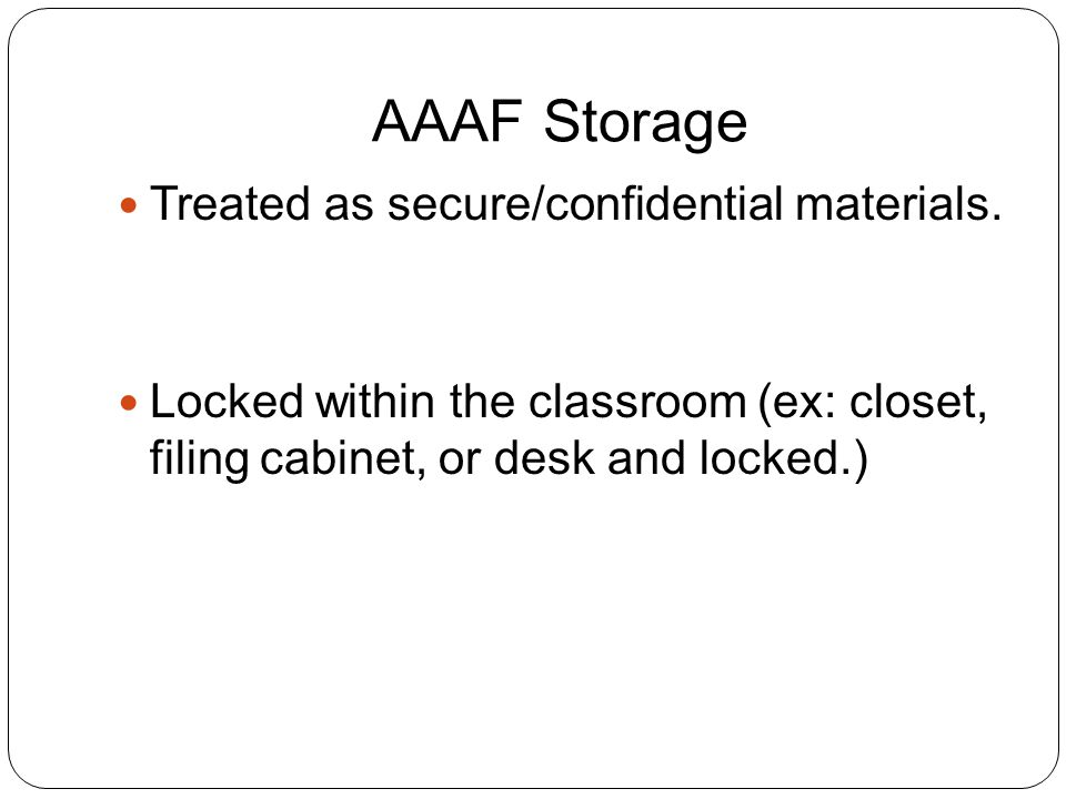 AAAF Storage Treated as secure/confidential materials.