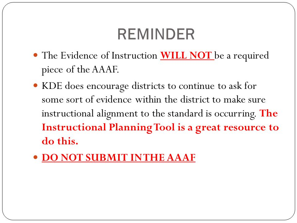 REMINDER The Evidence of Instruction WILL NOT be a required piece of the AAAF.