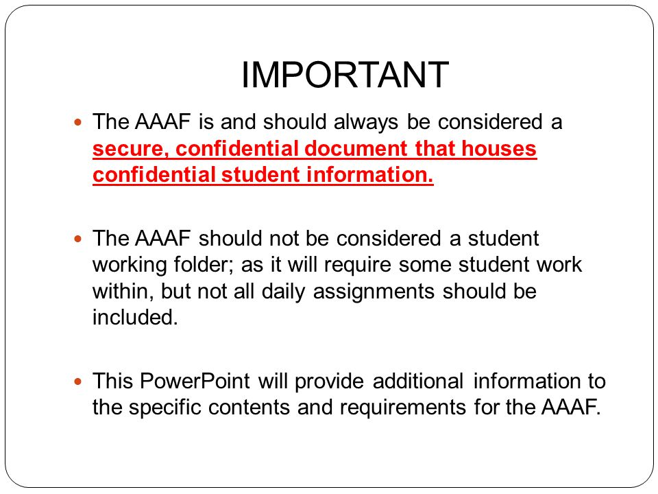 Components of the AAAF Student Information Page (required) Teacher Code of Ethics (Found in Alternate K- PREP Forms) Teacher Qualification Quiz(s) (quizzes provided with Alternate Assessment Online Trainings):  Combined Overview/Attainment Tasks  Transition Attainment Record (applies to teachers of students in grades 8, 10 and 11)