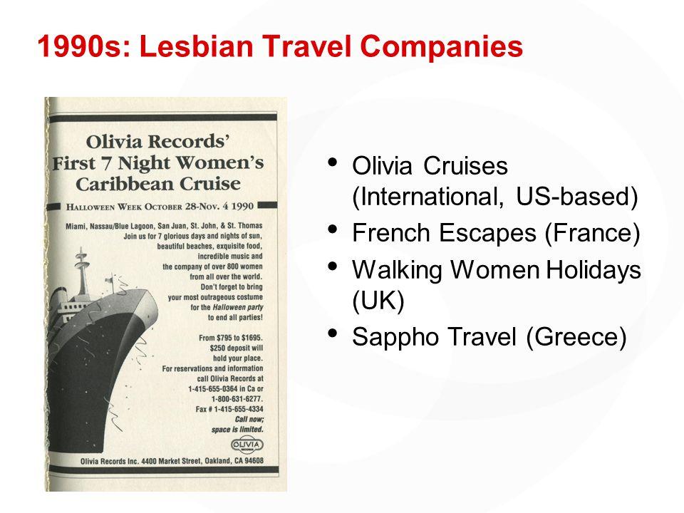 1990s: Lesbian Travel Companies Olivia Cruises (International, US-based) French Escapes (France) Walking Women Holidays (UK) Sappho Travel (Greece)