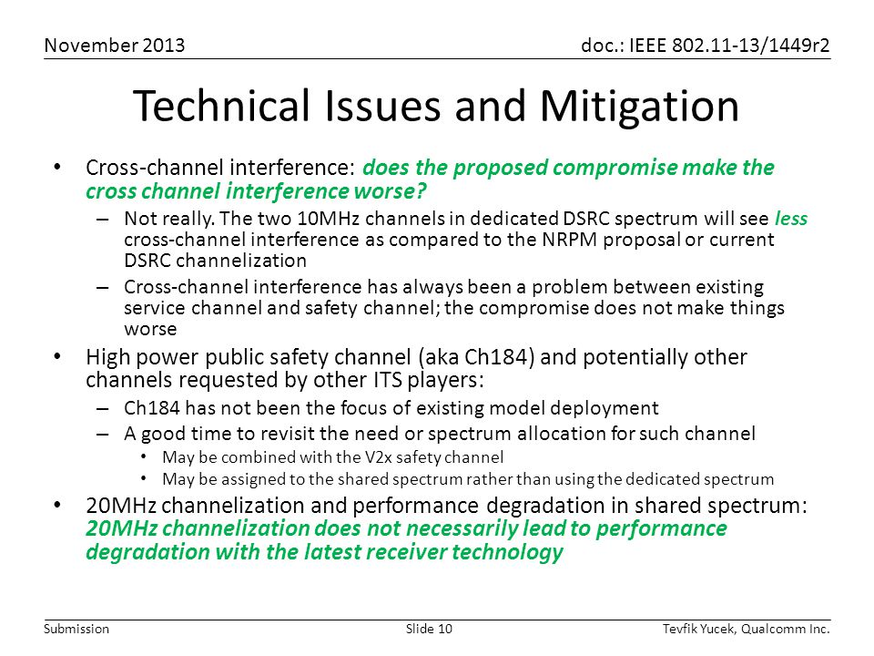 November 2013 doc.: IEEE 802.11-13/1449r2 Tevfik Yucek, Qualcomm Inc.Slide 10Submission Technical Issues and Mitigation Cross-channel interference: does the proposed compromise make the cross channel interference worse.