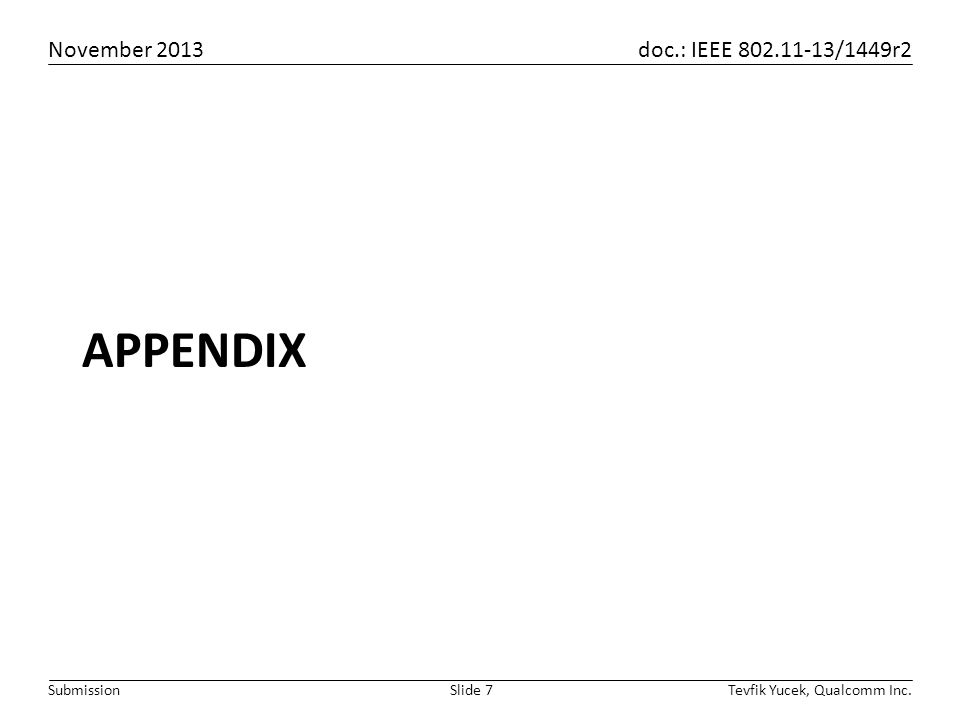 November 2013 doc.: IEEE 802.11-13/1449r2 Tevfik Yucek, Qualcomm Inc.Slide 7Submission APPENDIX