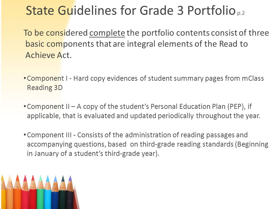 State Guidelines for Grade 3 Portfolio p.2 To be considered complete the portfolio contents consist of three basic components that are integral elements of the Read to Achieve Act.