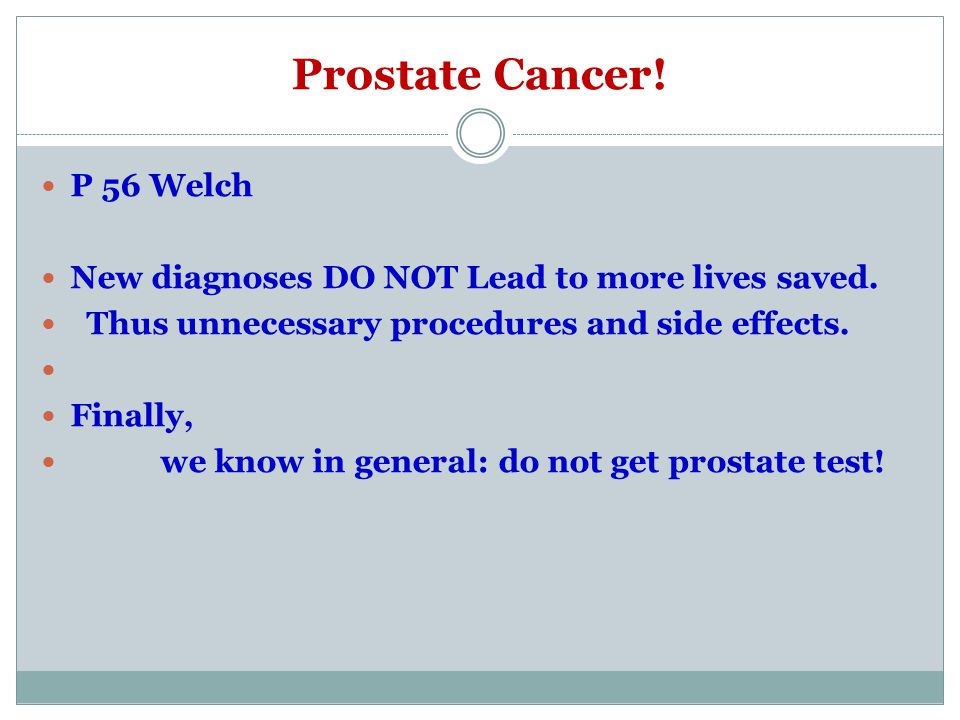 Prostate Cancer.P 56 Welch New diagnoses DO NOT Lead to more lives saved.