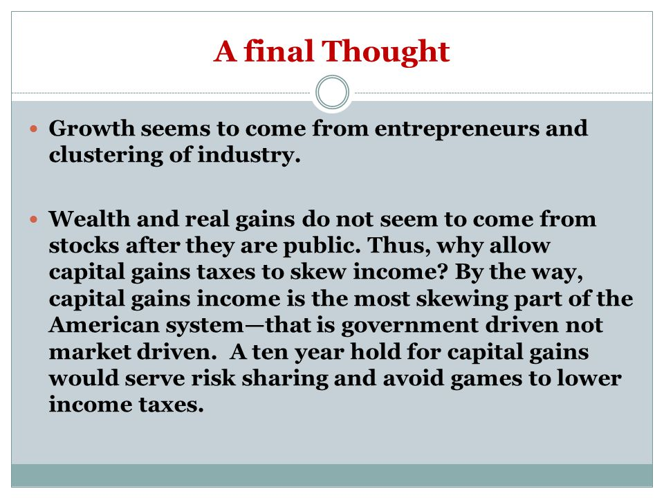 A final Thought Growth seems to come from entrepreneurs and clustering of industry.