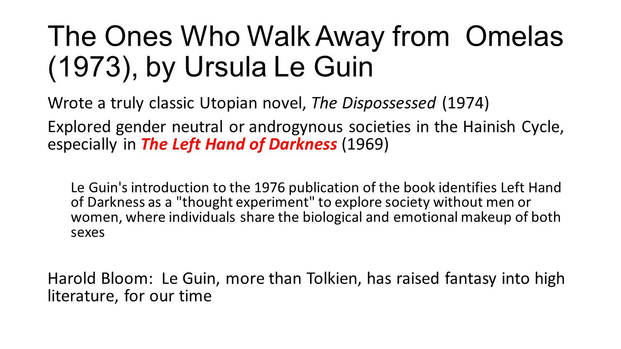 The Ones Who Walk Away from Omelas (1973), by Ursula Le Guin Wrote a truly classic Utopian novel, The Dispossessed (1974) Explored gender neutral or a