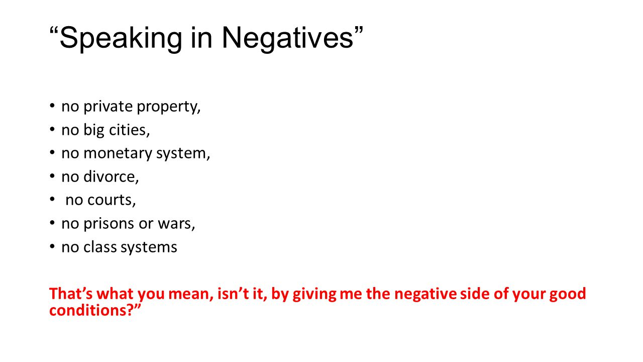 """Speaking in Negatives"" no private property, no big cities, no monetary system, no divorce, no courts, no prisons or wars, no class systems That's wha"