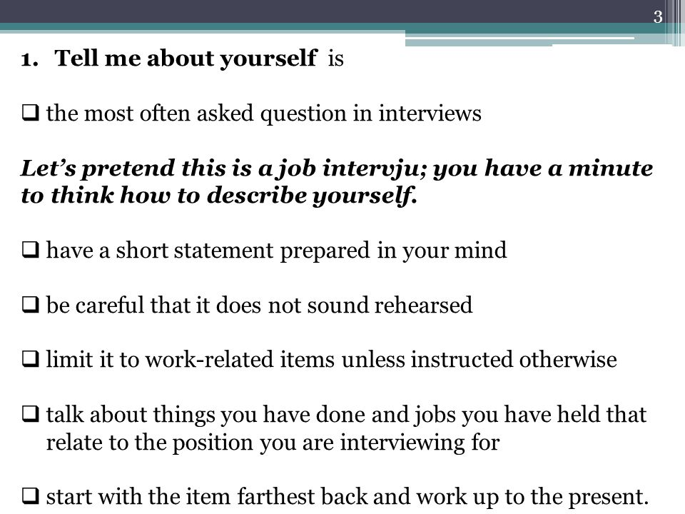 3 1.Tell me about yourself is  the most often asked question in interviews Let's pretend this is a job intervju; you have a minute to think how to de