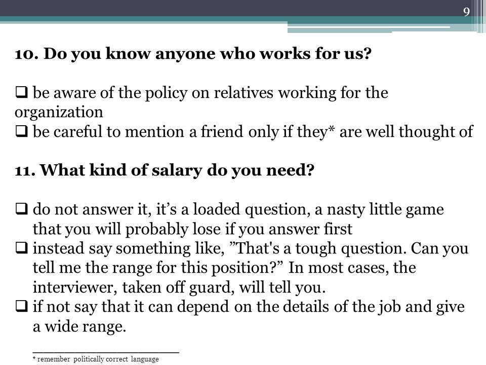 9 10. Do you know anyone who works for us?  be aware of the policy on relatives working for the organization  be careful to mention a friend only if