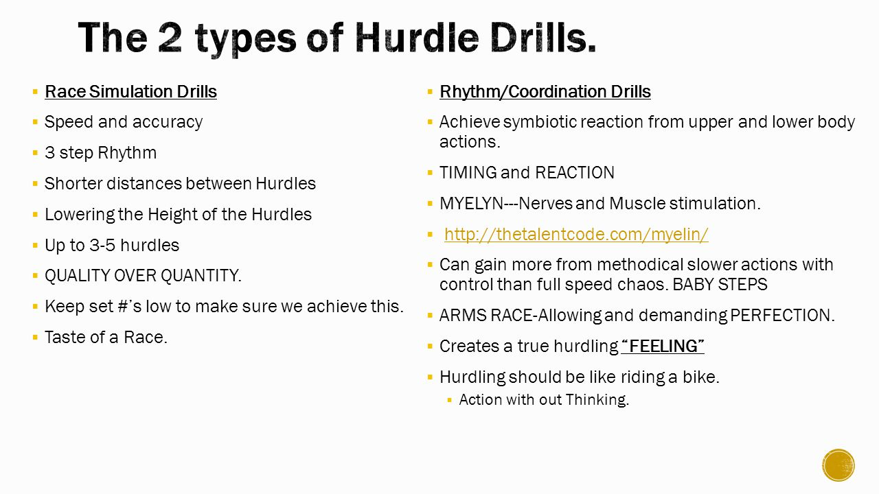  Race Simulation Drills  Speed and accuracy  3 step Rhythm  Shorter distances between Hurdles  Lowering the Height of the Hurdles  Up to 3-5 hurdles  QUALITY OVER QUANTITY.