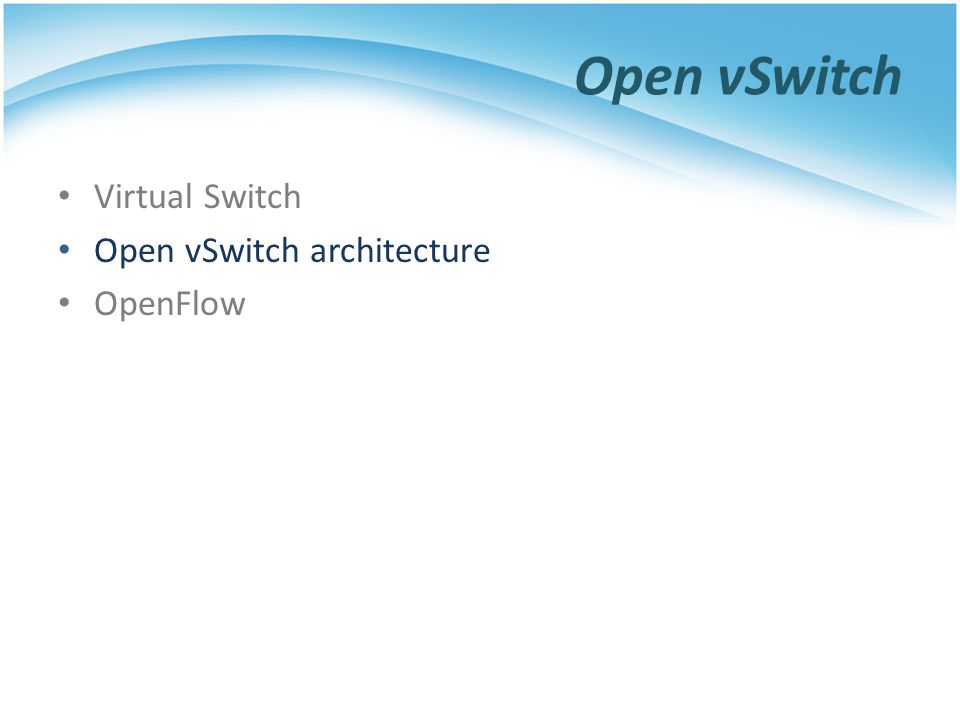 Open vSwitch Virtual Switch Open vSwitch architecture OpenFlow