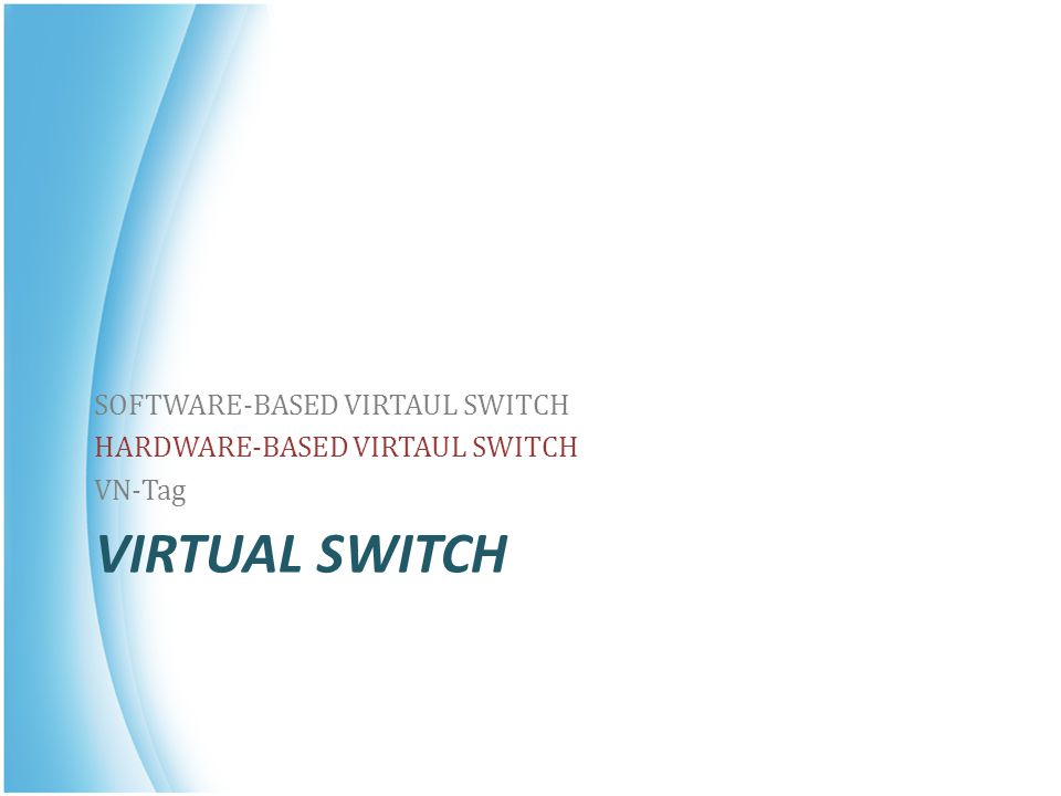VIRTUAL SWITCH SOFTWARE-BASED VIRTAUL SWITCH HARDWARE-BASED VIRTAUL SWITCH VN-Tag