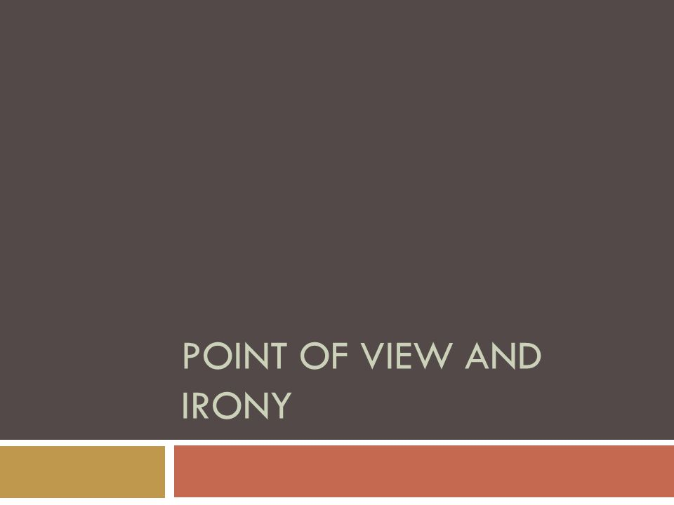 POINT OF VIEW AND IRONY