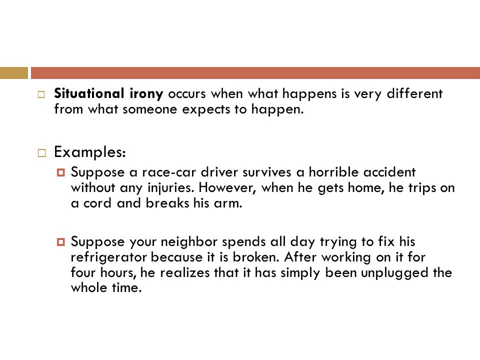  Situational irony occurs when what happens is very different from what someone expects to happen.