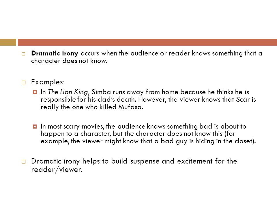  Dramatic irony occurs when the audience or reader knows something that a character does not know.