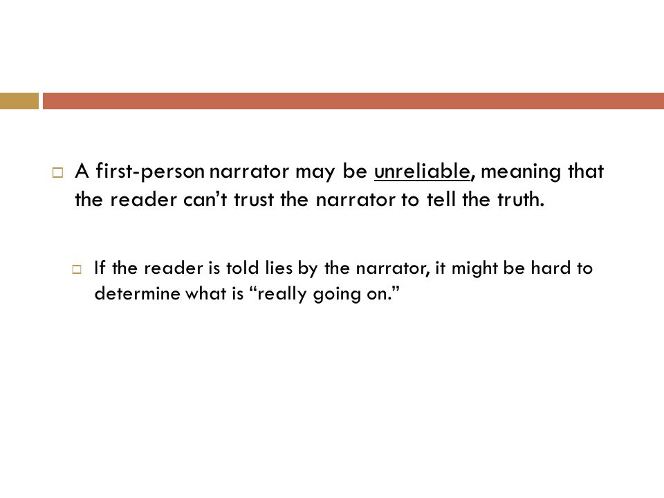  In most stories, a first-person narrator is reliable, but he or she might not always know all the facts.