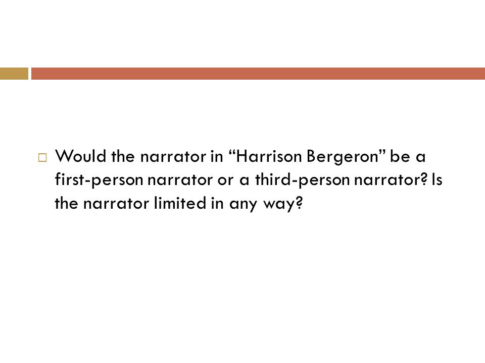 """ Would the narrator in """"Harrison Bergeron"""" be a first-person narrator or a third-person narrator? Is the narrator limited in any way?"""