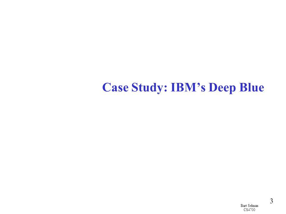 Bart Selman CS4700 3 Case Study: IBM's Deep Blue