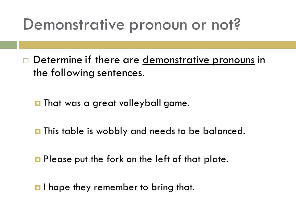 Demonstrative pronoun or not?  Determine if there are demonstrative pronouns in the following sentences.  That was a great volleyball game.  This t
