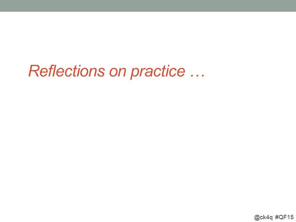 @ck4q #QF15 Reflections on practice …