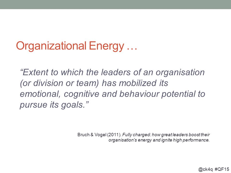 """@ck4q #QF15 Organizational Energy … """"Extent to which the leaders of an organisation (or division or team) has mobilized its emotional, cognitive and b"""