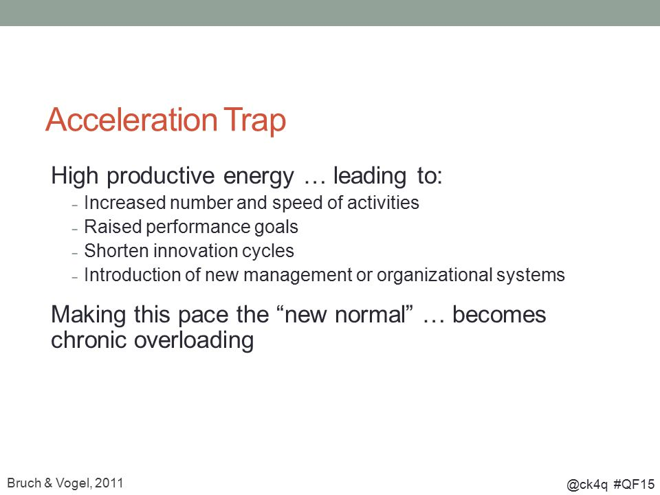 @ck4q #QF15 Acceleration Trap High productive energy … leading to: – Increased number and speed of activities – Raised performance goals – Shorten inn