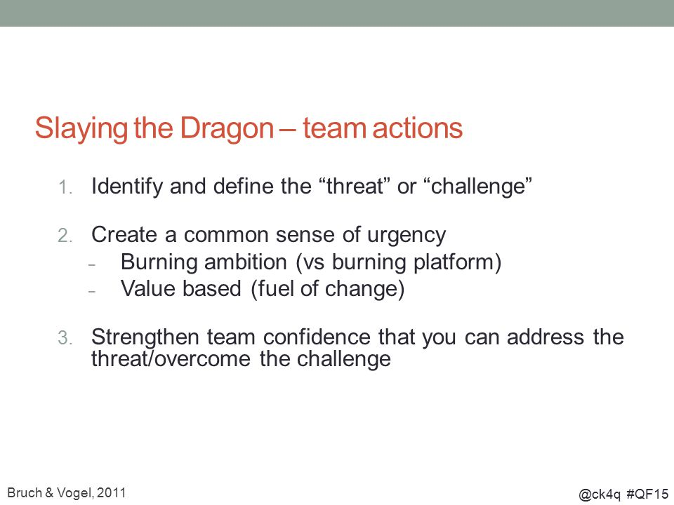 """@ck4q #QF15 Slaying the Dragon – team actions 1. Identify and define the """"threat"""" or """"challenge"""" 2. Create a common sense of urgency – Burning ambitio"""