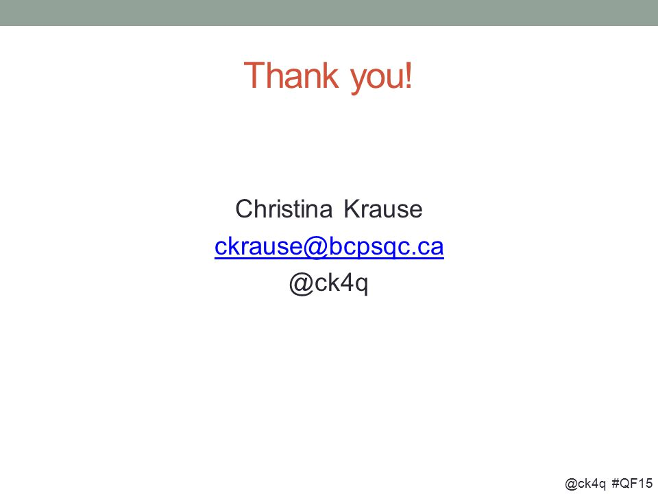 @ck4q #QF15 Thank you! Christina Krause ckrause@bcpsqc.ca @ck4q