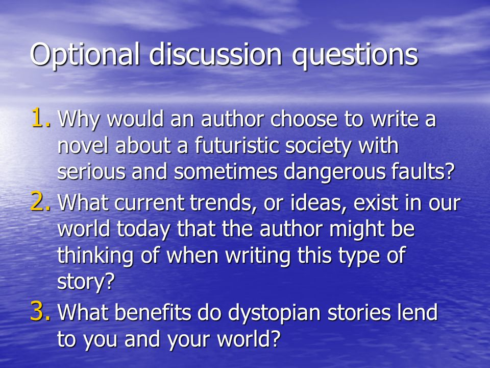 Optional discussion questions 1. Why would an author choose to write a novel about a futuristic society with serious and sometimes dangerous faults? 2