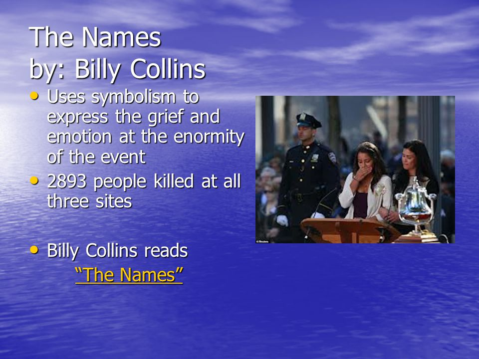 The Names by: Billy Collins Uses symbolism to express the grief and emotion at the enormity of the event Uses symbolism to express the grief and emoti