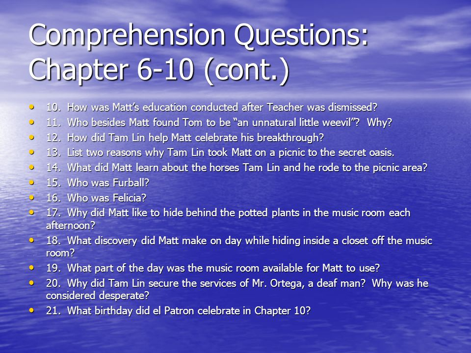 Comprehension Questions: Chapter 6-10 (cont.) 10. How was Matt's education conducted after Teacher was dismissed? 10. How was Matt's education conduct