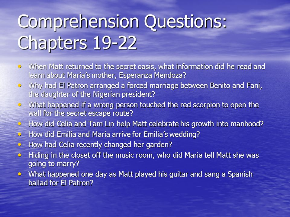 Comprehension Questions: Chapters 19-22 When Matt returned to the secret oasis, what information did he read and learn about Maria's mother, Esperanza