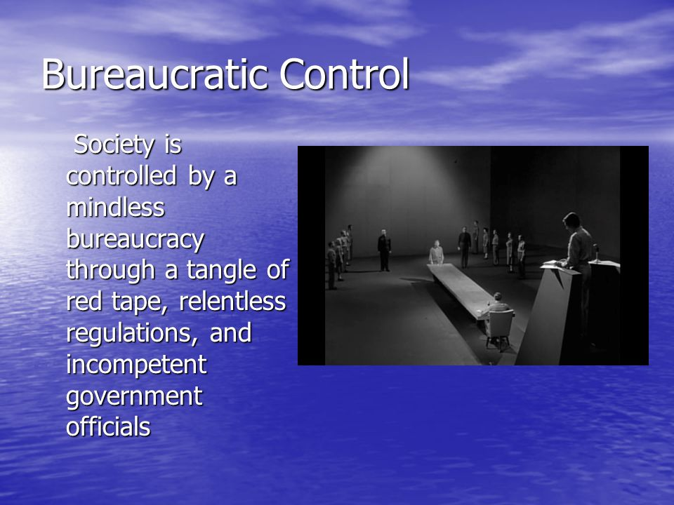 Bureaucratic Control Society is controlled by a mindless bureaucracy through a tangle of red tape, relentless regulations, and incompetent government