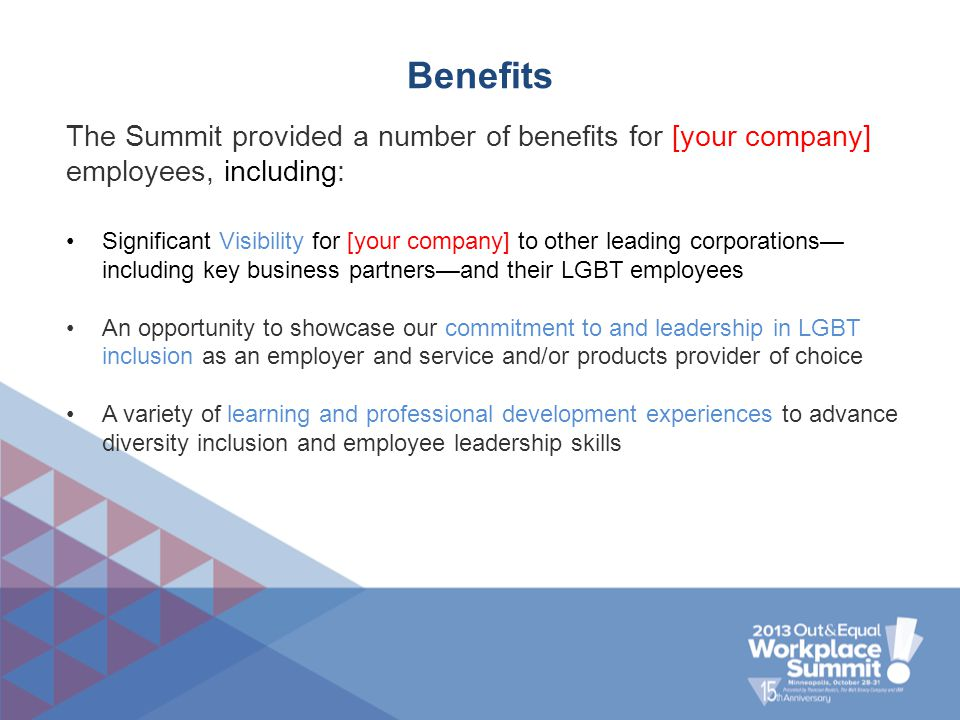 Benefits The Summit provided a number of benefits for [your company] employees, including: Significant Visibility for [your company] to other leading