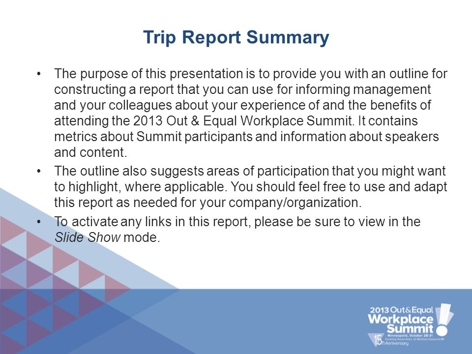 Trip Report Summary The purpose of this presentation is to provide you with an outline for constructing a report that you can use for informing manage