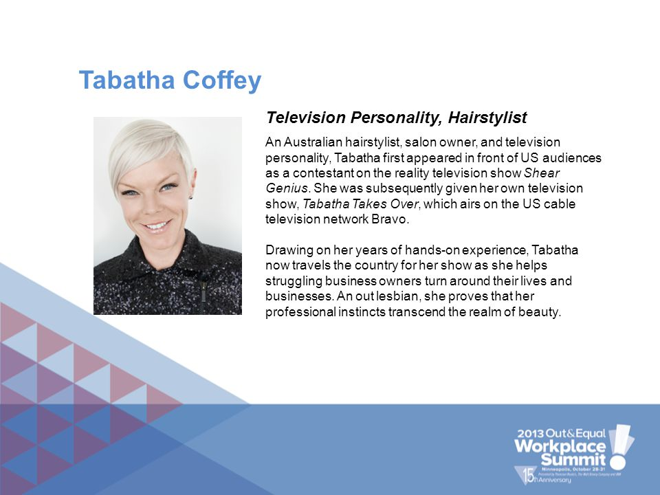An Australian hairstylist, salon owner, and television personality, Tabatha first appeared in front of US audiences as a contestant on the reality tel