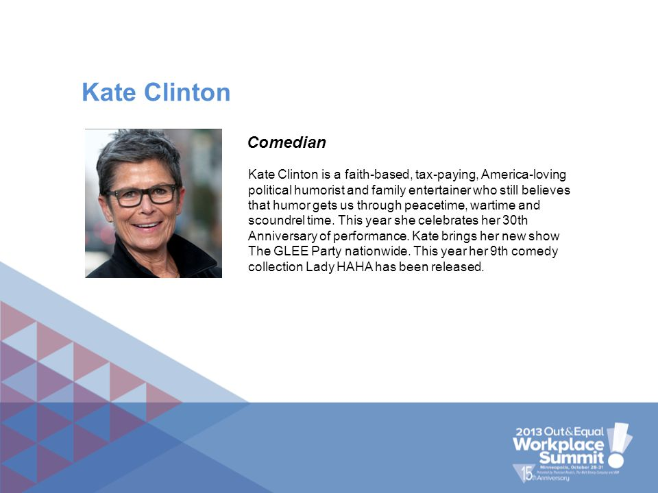 Kate Clinton is a faith-based, tax-paying, America-loving political humorist and family entertainer who still believes that humor gets us through peac