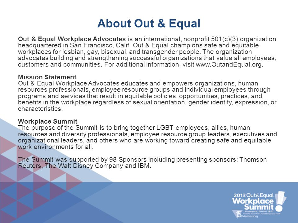 About Out & Equal Out & Equal Workplace Advocates is an international, nonprofit 501(c)(3) organization headquartered in San Francisco, Calif. Out & E