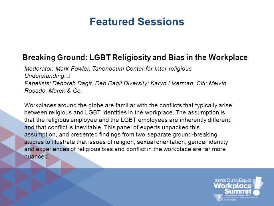 Featured Sessions Breaking Ground: LGBT Religiosity and Bias in the Workplace Moderator: Mark Fowler, Tanenbaum Center for Inter-religious Understandi