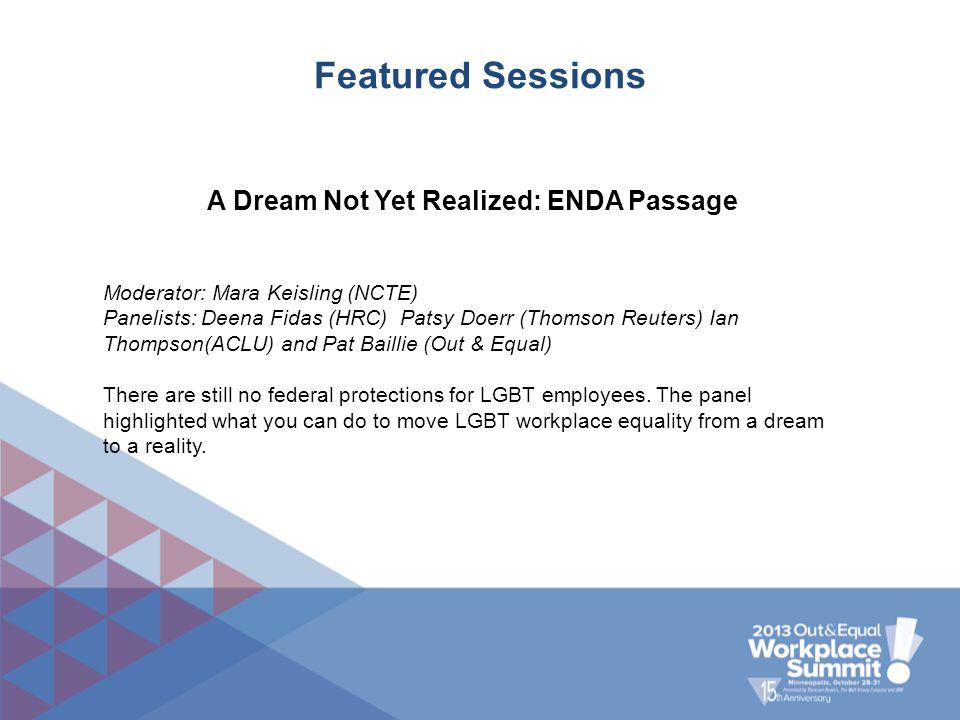 Featured Sessions A Dream Not Yet Realized: ENDA Passage Moderator: Mara Keisling (NCTE) Panelists: Deena Fidas (HRC) Patsy Doerr (Thomson Reuters) Ia