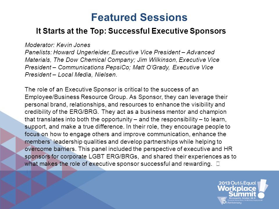 Featured Sessions It Starts at the Top: Successful Executive Sponsors Moderator: Kevin Jones Panelists: Howard Ungerleider, Executive Vice President –