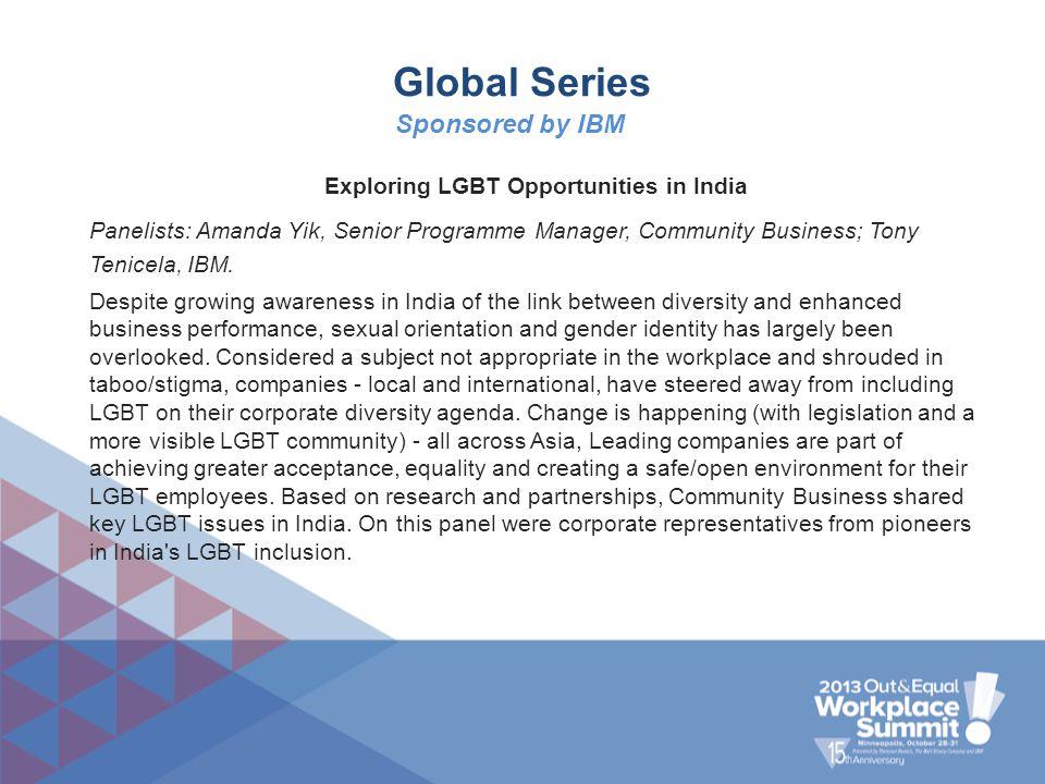 Global Series Exploring LGBT Opportunities in India Panelists: Amanda Yik, Senior Programme Manager, Community Business; Tony Tenicela, IBM. Despite g