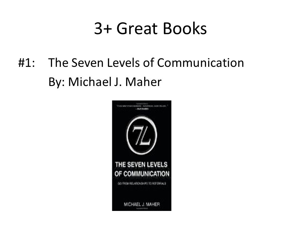3+ Great Books #1:The Seven Levels of Communication By: Michael J. Maher