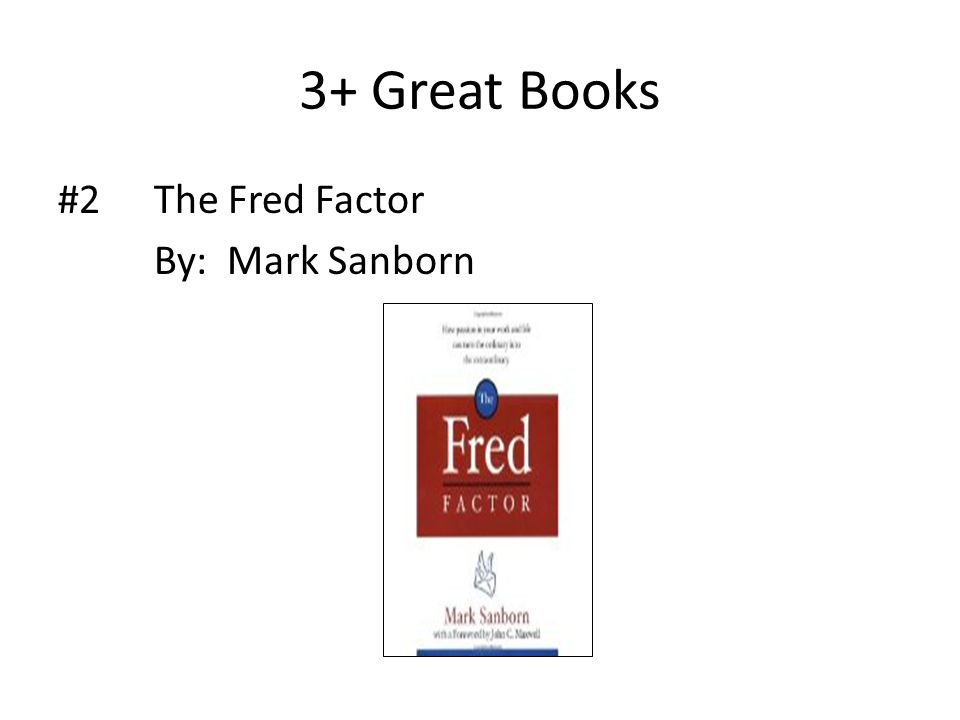 3+ Great Books #2The Fred Factor By: Mark Sanborn