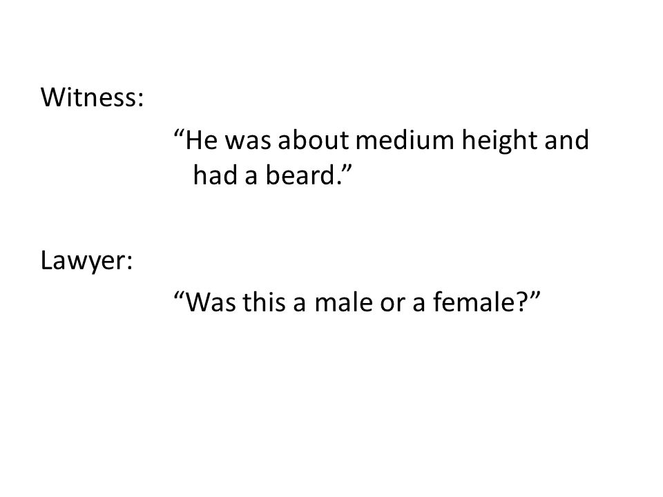 Witness: He was about medium height and had a beard. Lawyer: Was this a male or a female?