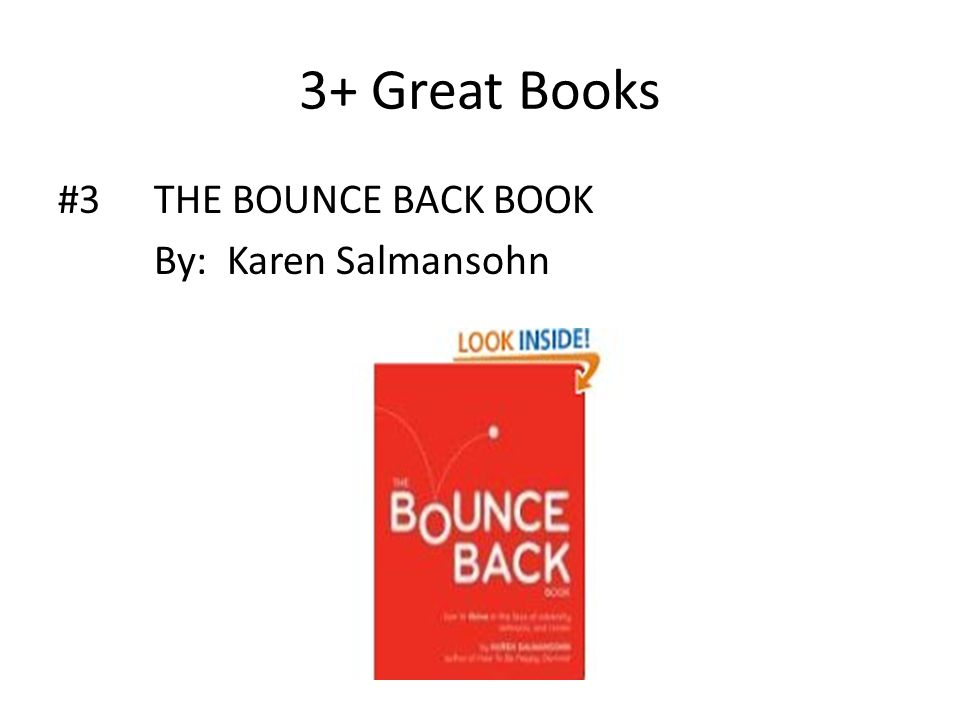 3+ Great Books #3THE BOUNCE BACK BOOK By: Karen Salmansohn