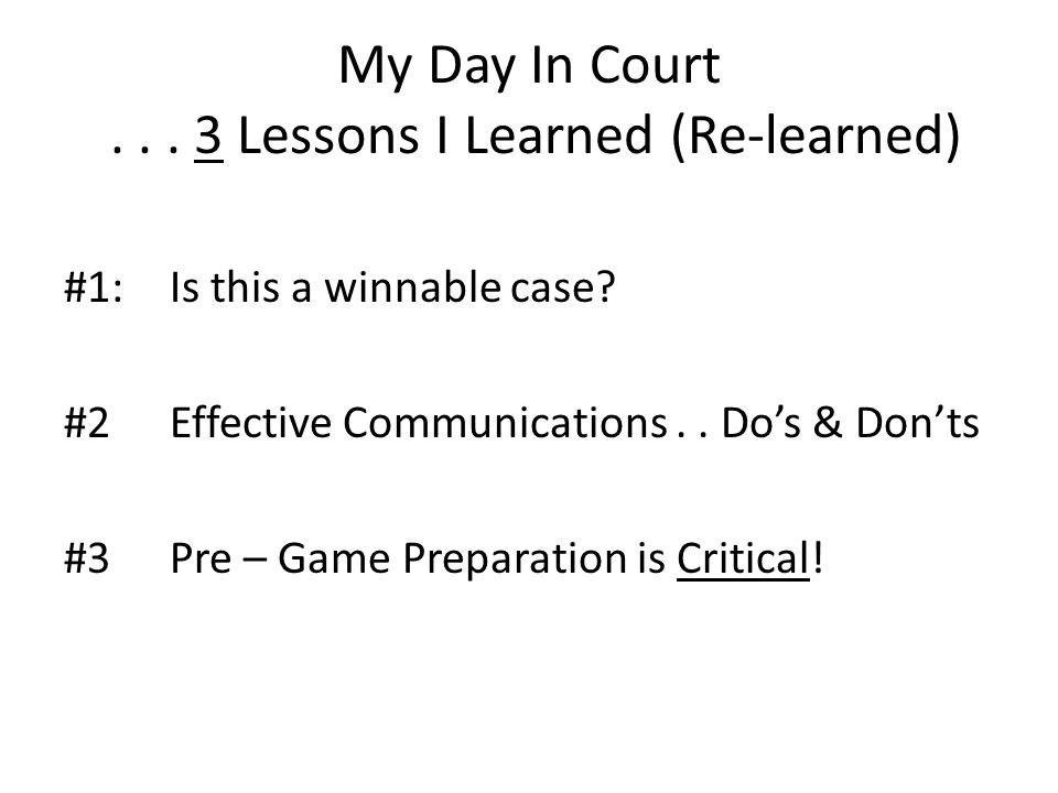 My Day In Court...3 Lessons I Learned (Re-learned) #1:Is this a winnable case.